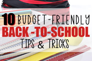 10 Budget-Friendly Back-To-School Tips and Tricks